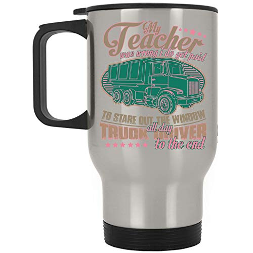 Truck Driver To The End Travel Mug, My Teacher Was Wrong I Do Get Paid To Stare Out The Window Mug (Travel Mug - Silver) by Tiger-Key (Image #2)