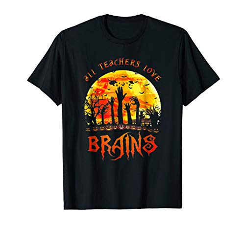 All Teachers Love Brains Halloween T-Shirt by Halloween Shirt