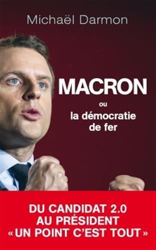 Macron ou la démocratie de fer Broché – 11 avril 2018 Michaël Darmon Archipel 2809824126 Politique