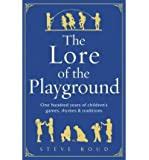 The Lore of the Playground One Hundred Years of Children's Games, Rhymes and Traditions by Roud, Steve ( AUTHOR ) Oct-07-2010 Hardback