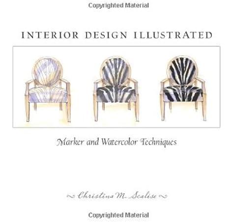 Amazon Com Interior Design Illustrated 9781563675317 Scalise Christina Books