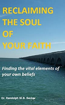 Reclaiming the Soul of Your Faith by [Becker, Randolph W B]