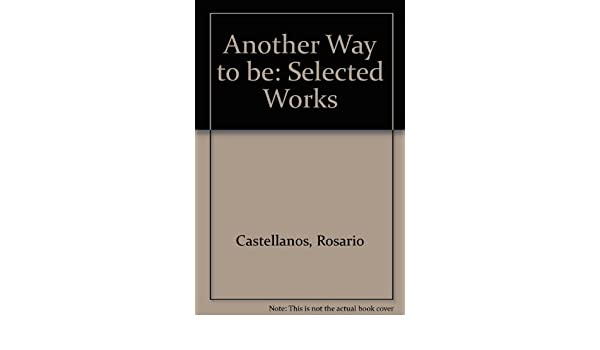 Another way to be selected works of rosario castellanos rosario another way to be selected works of rosario castellanos rosario castellanos myralyn f allgood 9780820312224 amazon books fandeluxe Images