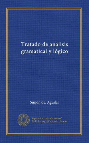 Tratado de análisis gramatical y lógico (Spanish Edition)