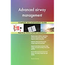 Advanced airway management All-Inclusive Self-Assessment - More than 670 Success Criteria, Instant Visual Insights, Comprehensive Spreadsheet Dashboard, Auto-Prioritized for Quick Results