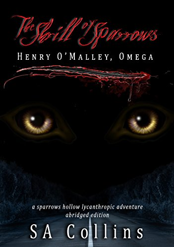 the-shrill-of-sparrows-henry-omalley-omega-a-sparrows-hollow-lycanthropic-adventure-book-1