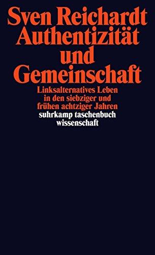 Authentizität und Gemeinschaft: Linksalternatives Leben in den siebziger  und frühen achtziger Jahren (suhrkamp taschenbuch wissenschaft)