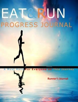 [ Eat and Run: Progress Journal a Must Have for Everyone on This Journey Journals, Runner's ( Author ) ] { Paperback } 2014