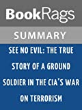 Summary & Study Guide See No Evil: The True Story of a Ground Soldier in the CIA's War on Terrorism by Robert Baer