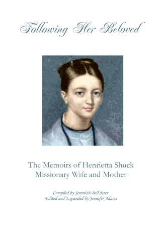 Following Her Beloved: The Memoirs of Henrietta Shuck, Missionary Wife and Mother