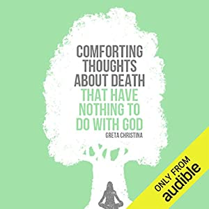 Comforting Thoughts about Death That Have Nothing to Do with God Hörbuch