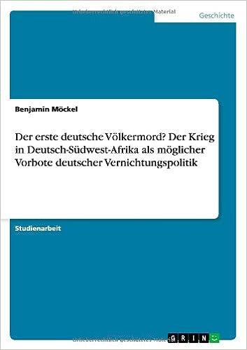 Der erste deutsche Völkermord? Der Krieg in Deutsch-Südwest-Afrika als möglicher Vorbote deutscher Vernichtungspolitik