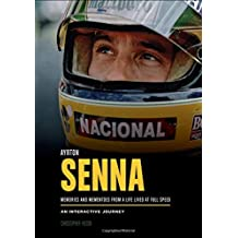 Ayrton Senna: Memories and Mementoes From A Life Lived At Full Speed An Interactive Journey