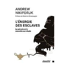 L'énergie des esclaves: Le pétrole et la nouvelle servitude (French Edition)