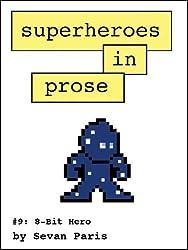 Superheroes in Prose Vol 9: 8-Bit Hero