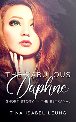 La traición (La fabulosa Daphne 1) de Tina Isabel Leung