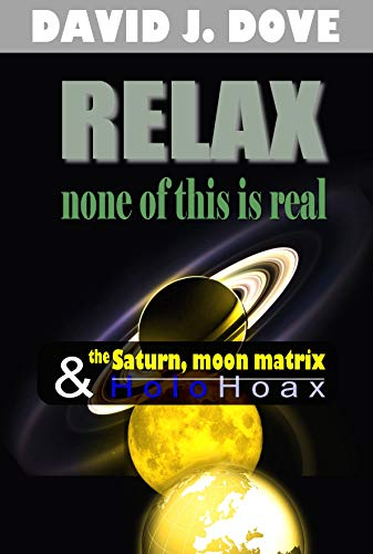 relax, none of this is real (the Saturn, moon matrix & holoHoax) (XBodyCentric Series Book 2)
