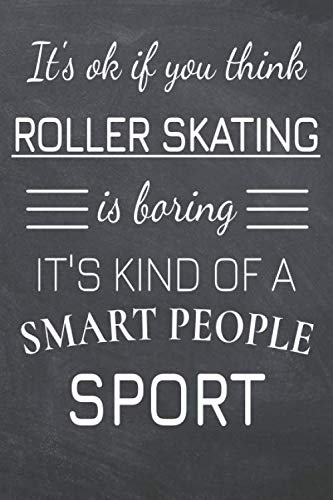 It's Ok If You Think Roller Skat...