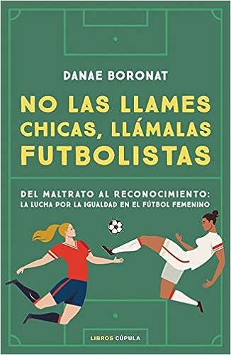 No las llames chicas, llámalas futbolistas de Danae Boronat