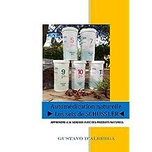 les sels de schüssler: Apprendre à se soigner avec des produits naturels (automedication naturelle t. 1) (French Edition)