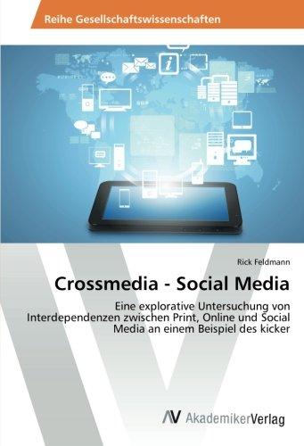 Crossmedia - Social Media: Eine explorative Untersuchung von Interdependenzen zwischen Print, Online und Social Media an einem Beispiel des kicker (German Edition) pdf