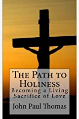 The Path to Holiness: Becoming a Living Sacrifice of Love Paperback