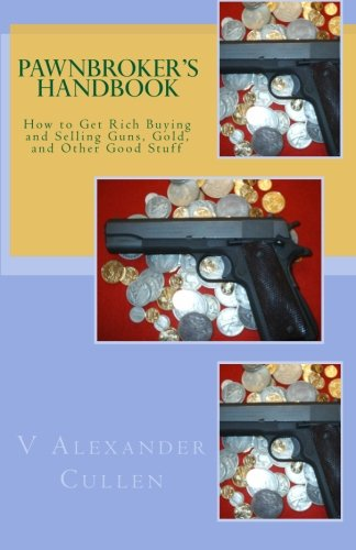 Pawnbroker's Handbook: How to Get Rich Buying and Selling Guns, Gold, and Other Good Stuff