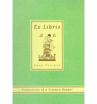 [Ex Libris] By Fadiman, Anne(Author)Ex Libris: Confessions of a Common Reader[Paperback] on 25 Nov (Confessions Of A Common Reader)