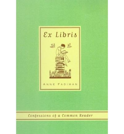 [Ex Libris] By Fadiman, Anne(Author)Ex Libris: Confessions of a Common Reader[Paperback] on 25 Nov 2000