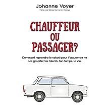 Chauffeur ou passager?: Comment reprendre le volant pour t'assurer de ne pas gaspiller tes talents, ton temps, ta vie. (French Edition)