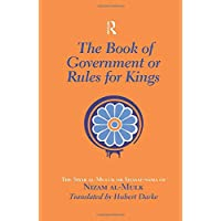 The Book of Government or Rules for Kings: The Siyar al Muluk or Siyasat-nama of Nizam al-Mulk