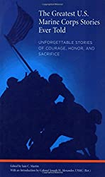 Greatest U.S. Marine Corps Stories Ever Told: Unforgettable Stories Of Courage, Honor, And Sacrifice
