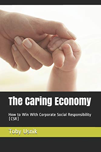 The Caring Economy:  How to Win with Corporate Social Responsibility (CSR) (Best Corporate Responsibility Programs)