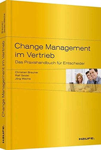 Change Management im Vertrieb: Das Praxishandbuch für Entscheider (Haufe Fachbuch) Broschiert – 31. August 2012 Christian Brauner Ralf Seidel Jörg Wacha Haufe Lexware