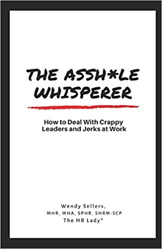 Asshole Whisperer: How to deal with crappy leaders and jerks at work