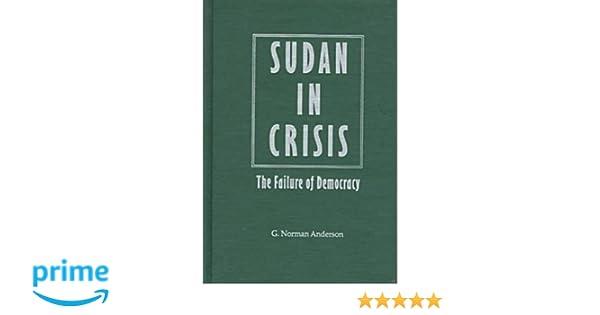 Sudan in Crisis: The Failure of Democracy: G  Norman