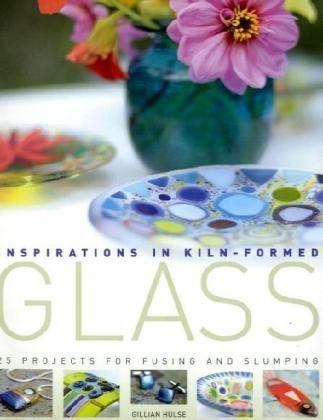 Inspirations in Kiln-formed Glass: 25 Projects for Fusing and Slumping pdf epub