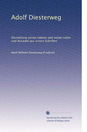 Adolf Diesterweg: Darstellung seines Lebens und seiner Lehre und Auswahl aus scinen Schriften (Volume 3) (German Edition)