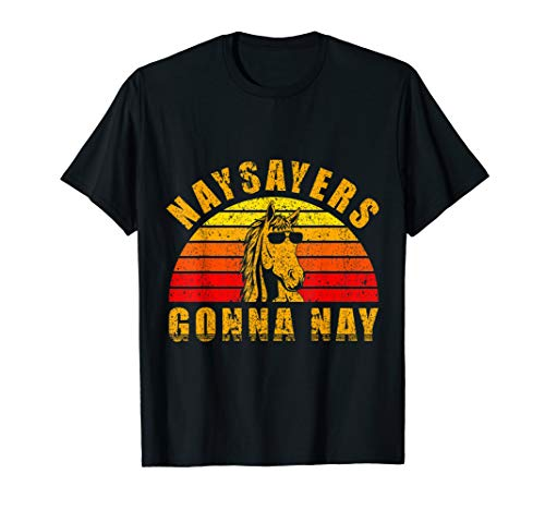 Funny Horse T-shirt - Horse Lover Gift Shirt Retro Naysayers Gonna Nay Funny Horse T-Shirt