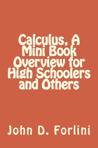 Calculus, A Mini Book Overview for High Schoolers and Others (Mini Books) (Volume 4)