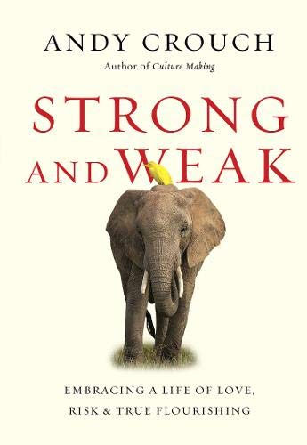 Strong and Weak: Embracing a Life of Love, Risk and True Flourishing by InterVarsity Press