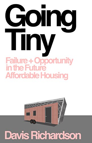 Pdf eBooks Going Tiny: Failure + Opportunity in the Future of Affordable Housing
