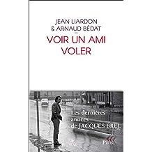 Voir un ami voler (French Edition)