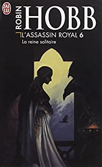 L'Assassin royal, tome 6 : La Reine solitaire par Hobb