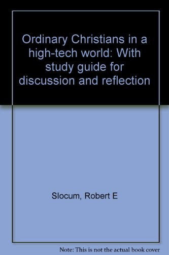 Ordinary Christians in a high-tech world: With study guide for discussion and reflection