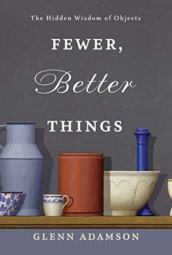 Pdf Arts Fewer, Better Things: The Hidden Wisdom of Objects
