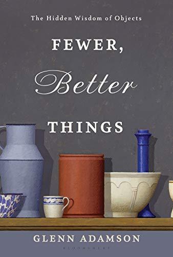 Fewer, Better Things: The Hidden Wisdom of Objects