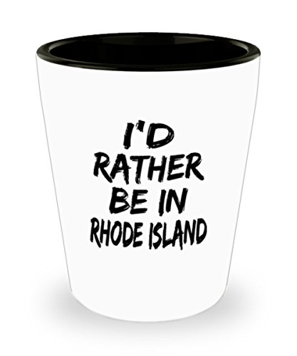 Funny Rhode Island Gifts White Ceramic Shot Glass - I'd rather be in - Best Inspirational Gifts and Sarcasm
