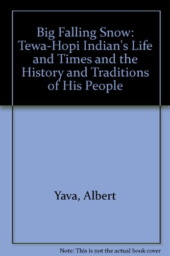 Big Falling Snow: A Tewa-Hopi Indian's Life and Times and the History and Traditions of His People