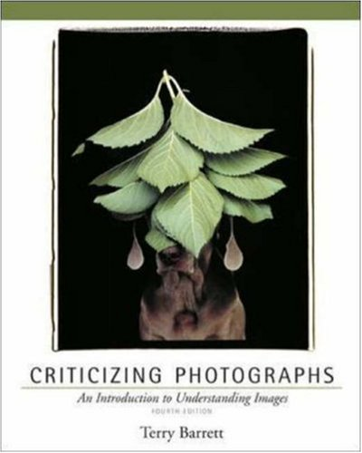 Criticizing Photographs: An Introduction to Understanding Images by McGraw-Hill Humanities/Social Sciences/Languages